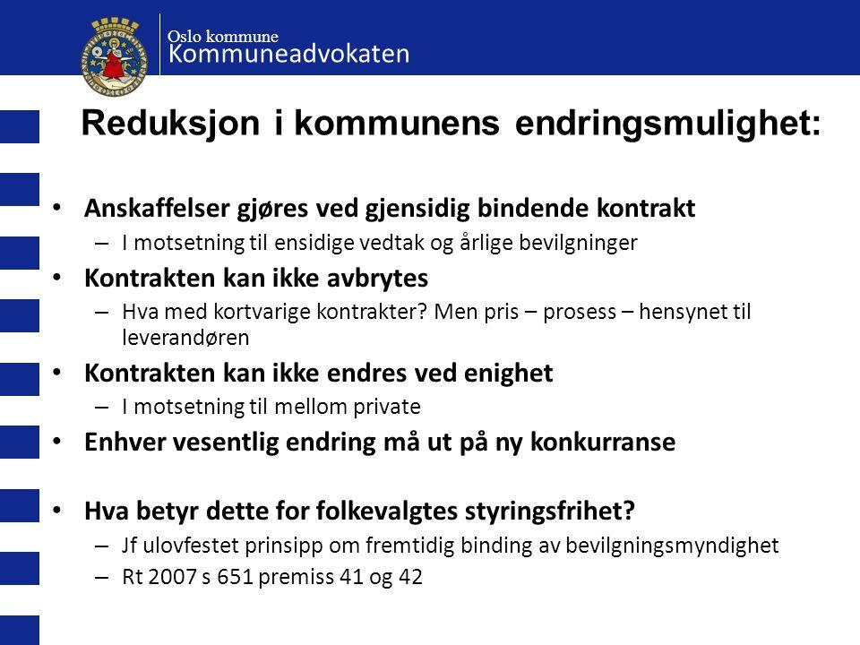 Oslo kommune Kommuneadvokaten Reduksjon i kommunens endringsmulighet: • Anskaffelser gjøres ved gjensidig bindende kontrakt – I motsetning til ensidig