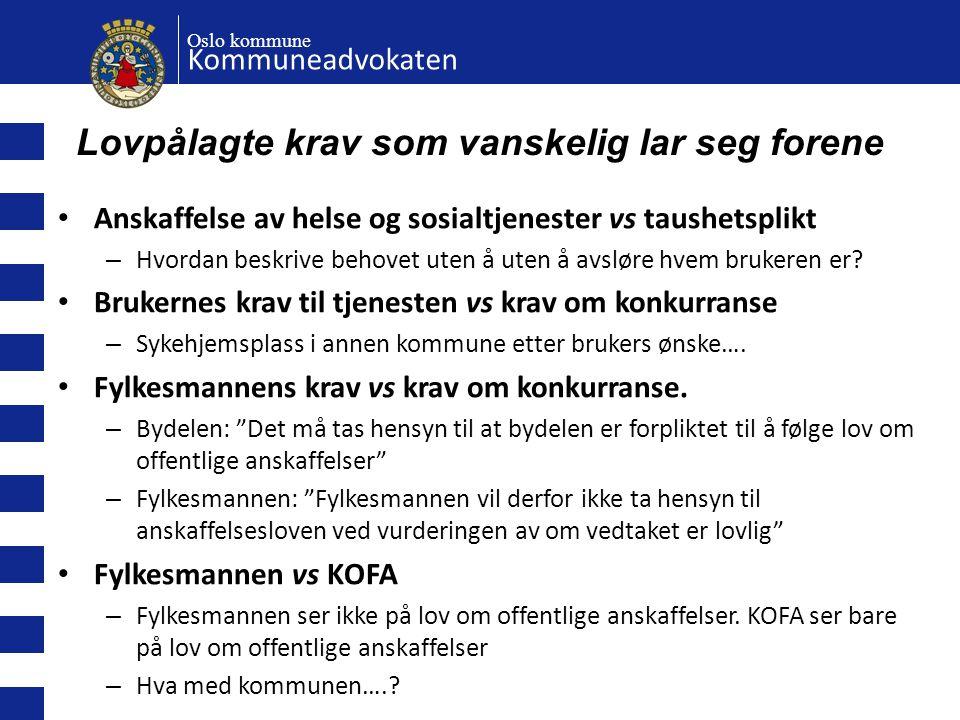 Oslo kommune Kommuneadvokaten Lovpålagte krav som vanskelig lar seg forene • Anskaffelse av helse og sosialtjenester vs taushetsplikt – Hvordan beskri