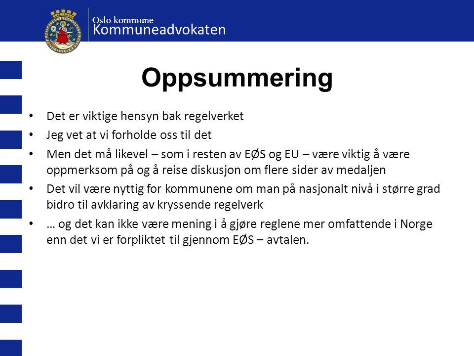 Oslo kommune Kommuneadvokaten Oppsummering • Det er viktige hensyn bak regelverket • Jeg vet at vi forholde oss til det • Men det må likevel – som i r