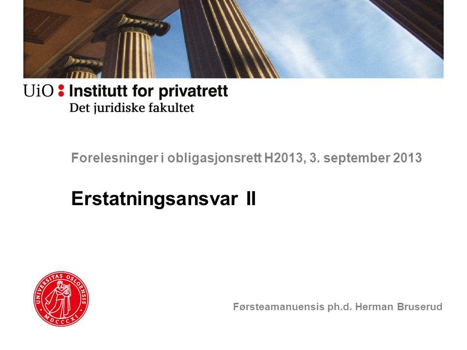 Forelesninger i obligasjonsrett H2013, 3. september 2013 Erstatningsansvar II Førsteamanuensis ph.d. Herman Bruserud