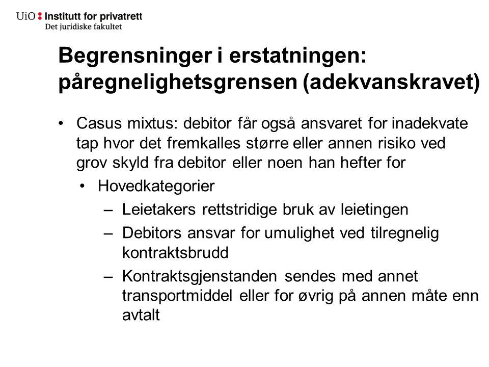 Begrensninger i erstatningen: påregnelighetsgrensen (adekvanskravet) •Casus mixtus: debitor får også ansvaret for inadekvate tap hvor det fremkalles s