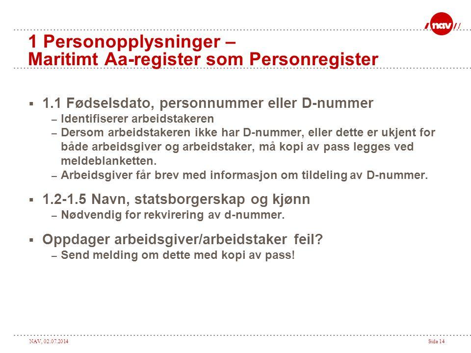 NAV, 02.07.2014Side 14 1 Personopplysninger – Maritimt Aa-register som Personregister  1.1 Fødselsdato, personnummer eller D-nummer – Identifiserer a
