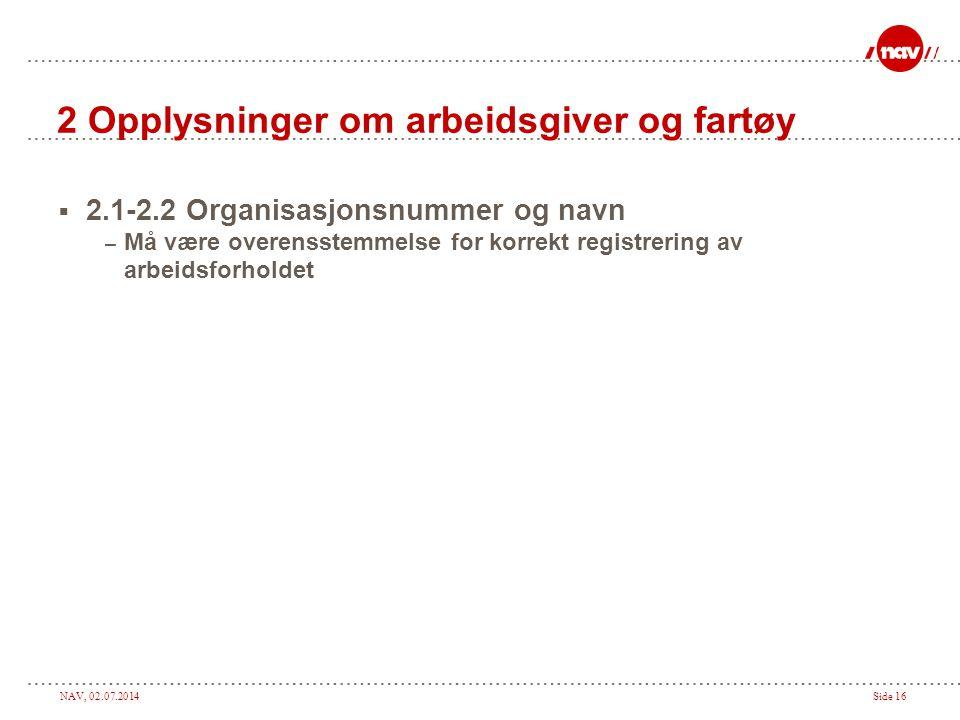 NAV, 02.07.2014Side 16 2 Opplysninger om arbeidsgiver og fartøy  2.1-2.2 Organisasjonsnummer og navn – Må være overensstemmelse for korrekt registrer