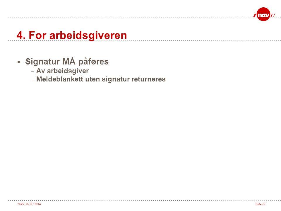 NAV, 02.07.2014Side 22 4. For arbeidsgiveren  Signatur MÅ påføres – Av arbeidsgiver – Meldeblankett uten signatur returneres