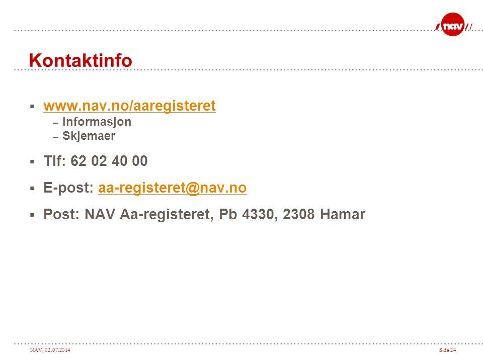 NAV, 02.07.2014Side 24 Kontaktinfo  www.nav.no/aaregisteret www.nav.no/aaregisteret – Informasjon – Skjemaer  Tlf: 62 02 40 00  E-post: aa-register