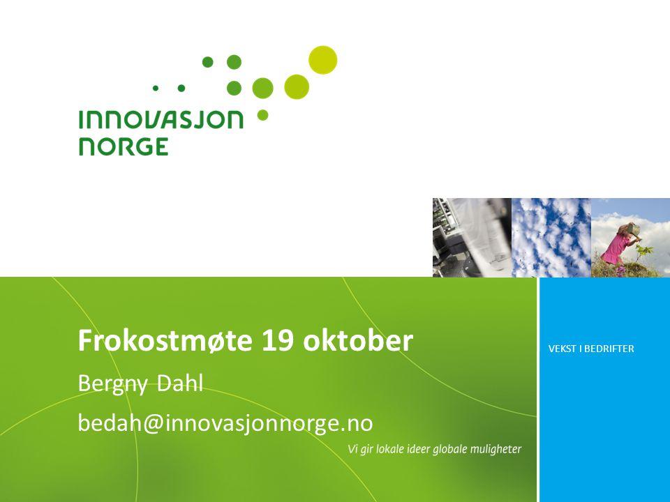 VEKST I BEDRIFTER Frokostmøte 19 oktober Bergny Dahl bedah@innovasjonnorge.no