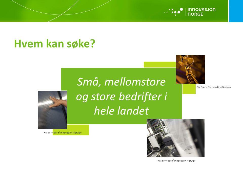 Hvem kan søke? Små, mellomstore og store bedrifter i hele landet Siv Nærø / Innovation Norway Heidi Widerø/ Innovation Norway Johner Heidi Widerø/ Inn