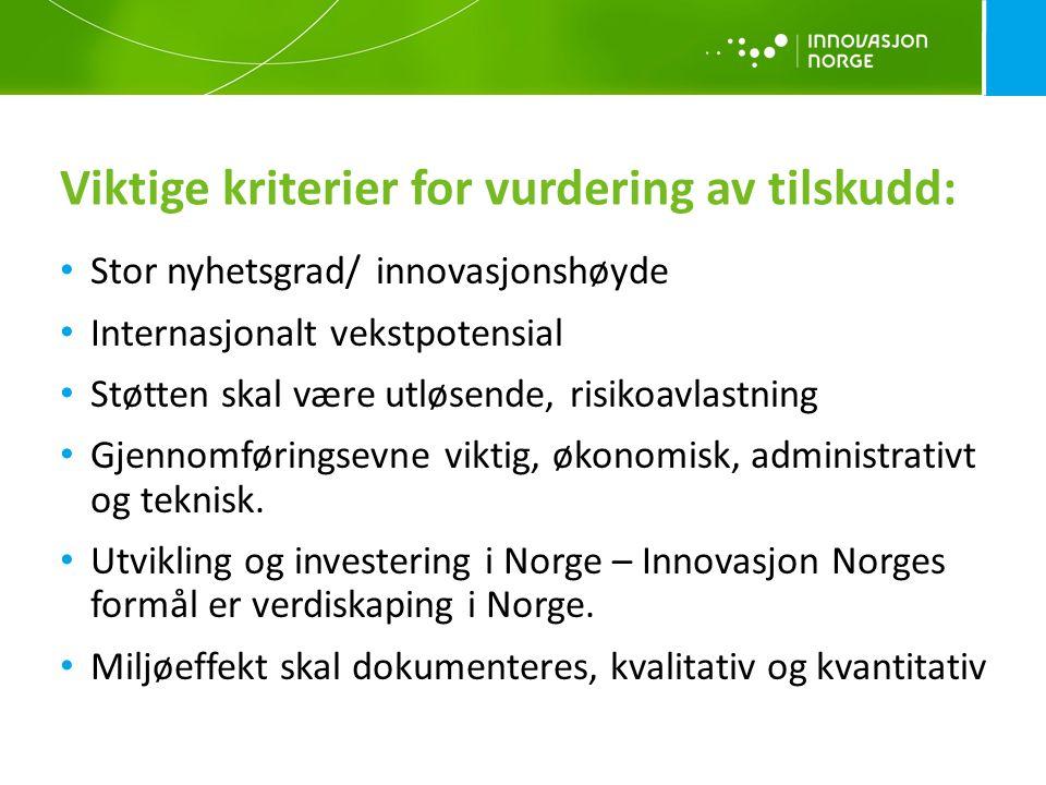 Viktige kriterier for vurdering av tilskudd: • Stor nyhetsgrad/ innovasjonshøyde • Internasjonalt vekstpotensial • Støtten skal være utløsende, risiko