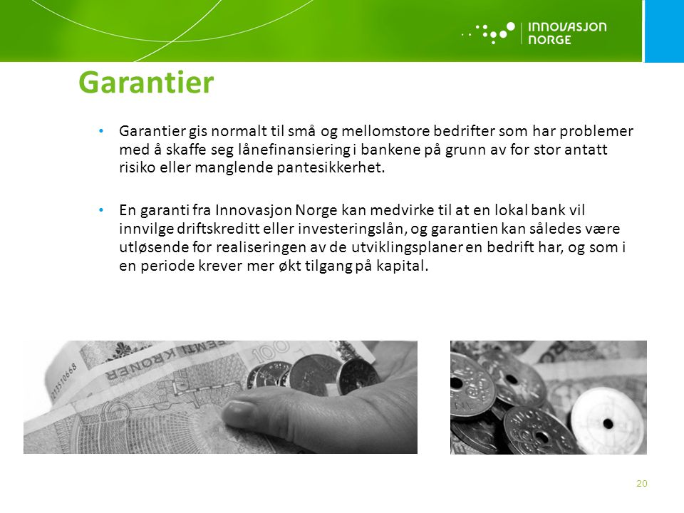 20 Garantier • Garantier gis normalt til små og mellomstore bedrifter som har problemer med å skaffe seg lånefinansiering i bankene på grunn av for st