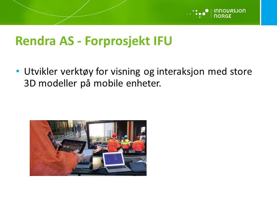 • Utvikler verktøy for visning og interaksjon med store 3D modeller på mobile enheter. Rendra AS - Forprosjekt IFU