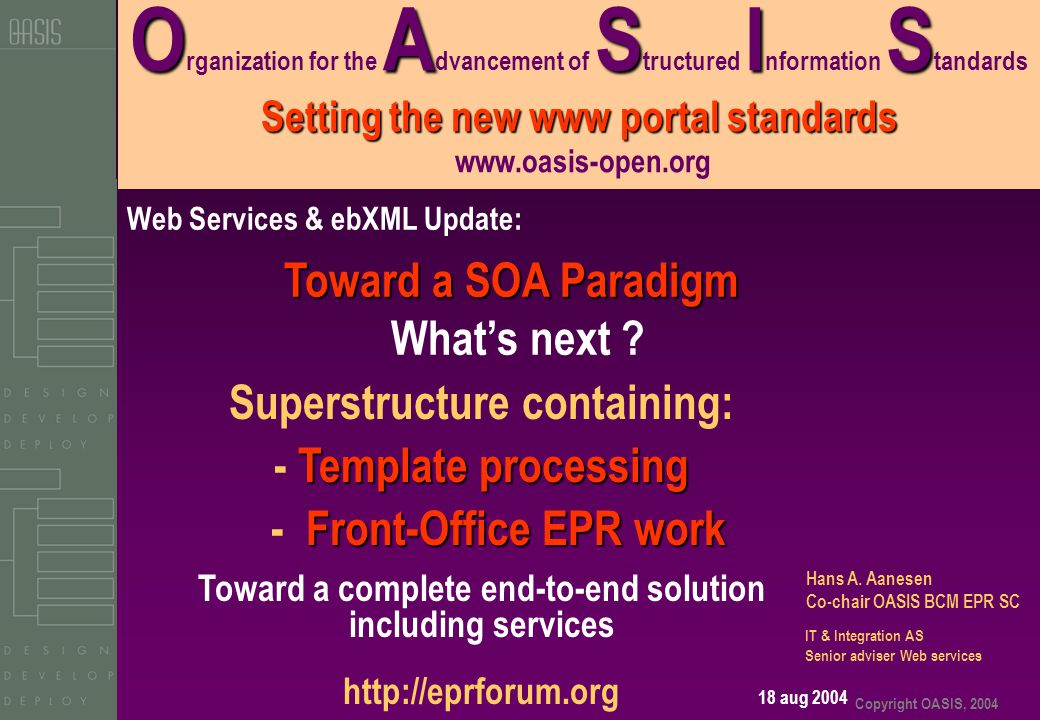 Copyright OASIS, 2004 OASIS Setting the new www portal standards O rganization for the A dvancement of S tructured I nformation S tandards Setting the