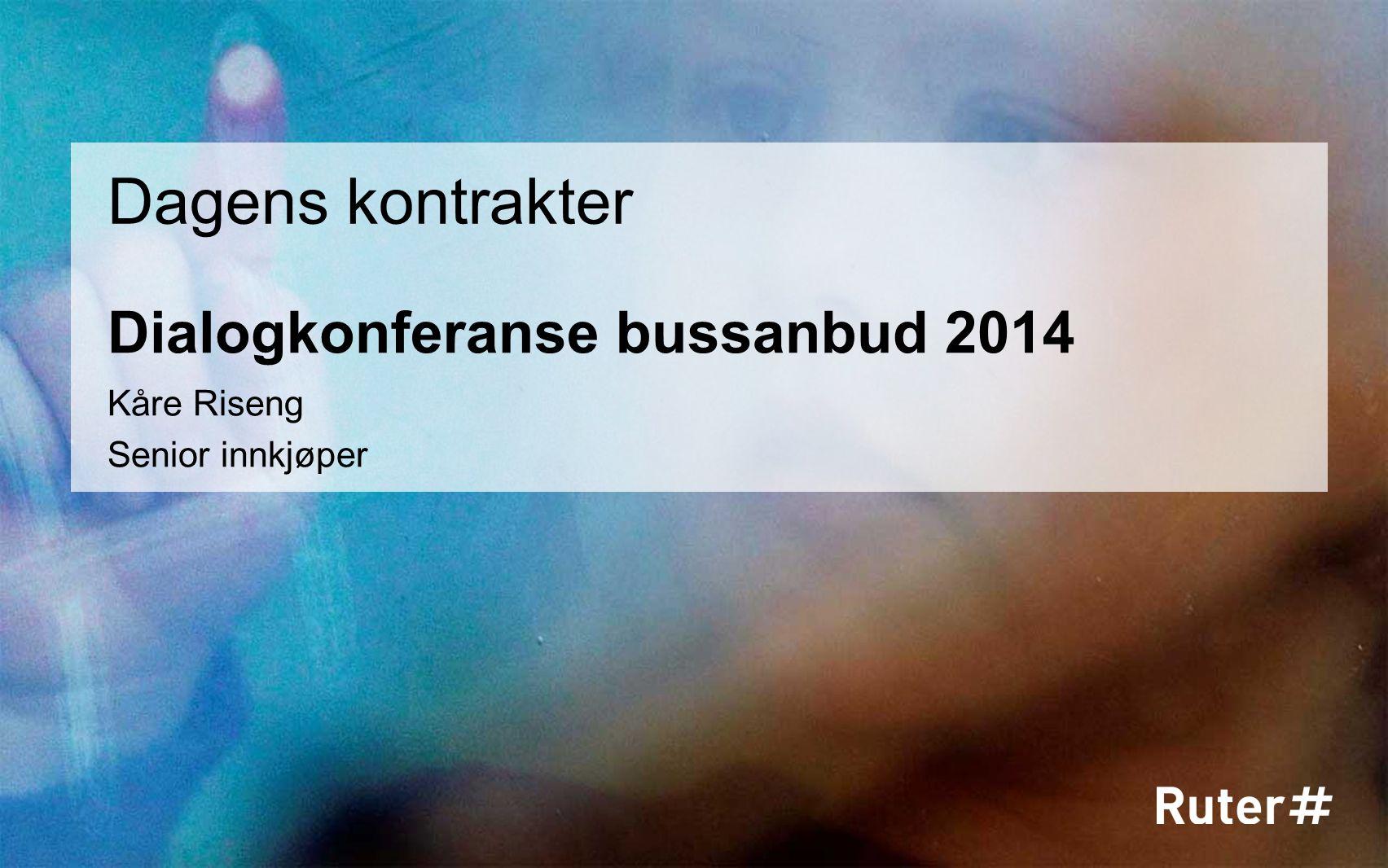 Dialogkonferanse bussanbud 2014 Dagens kontrakter Kåre Riseng Senior innkjøper