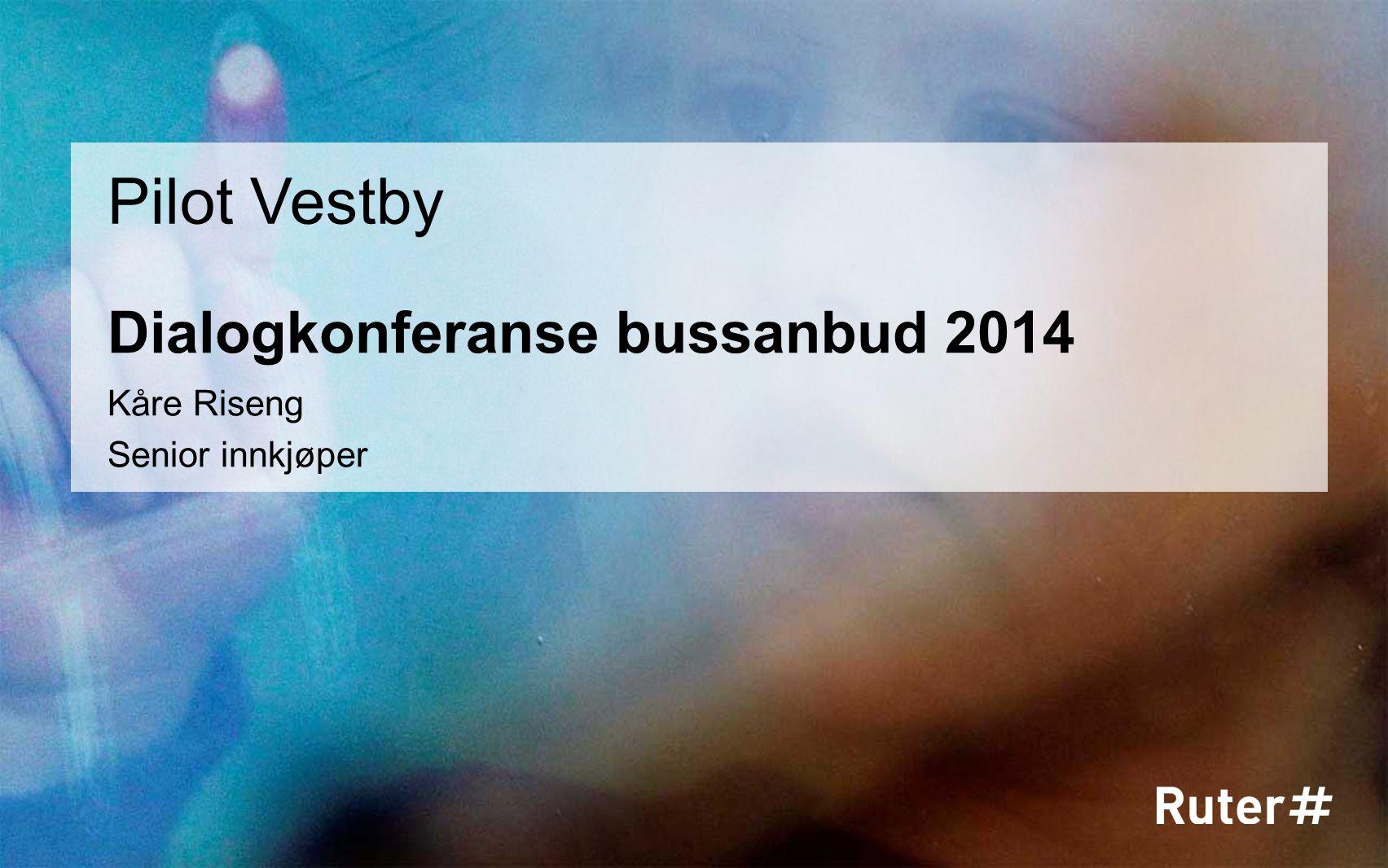 Dialogkonferanse bussanbud 2014 Pilot Vestby Kåre Riseng Senior innkjøper