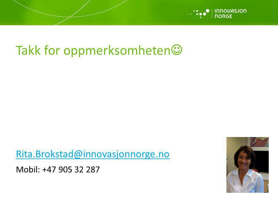 Takk for oppmerksomheten  Rita.Brokstad@innovasjonnorge.no Mobil: +47 905 32 287