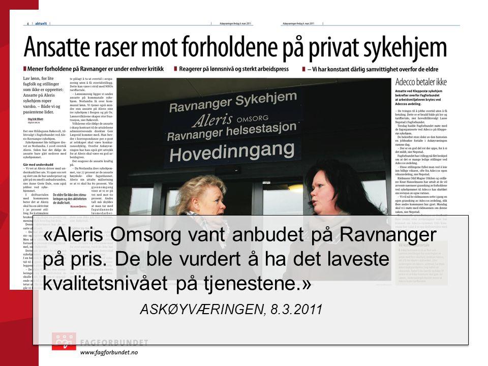 «Aleris Omsorg vant anbudet på Ravnanger på pris. De ble vurdert å ha det laveste kvalitetsnivået på tjenestene.» ASKØYVÆRINGEN, 8.3.2011
