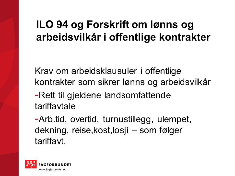 ILO 94 og Forskrift om lønns og arbeidsvilkår i offentlige kontrakter Krav om arbeidsklausuler i offentlige kontrakter som sikrer lønns og arbeidsvilk
