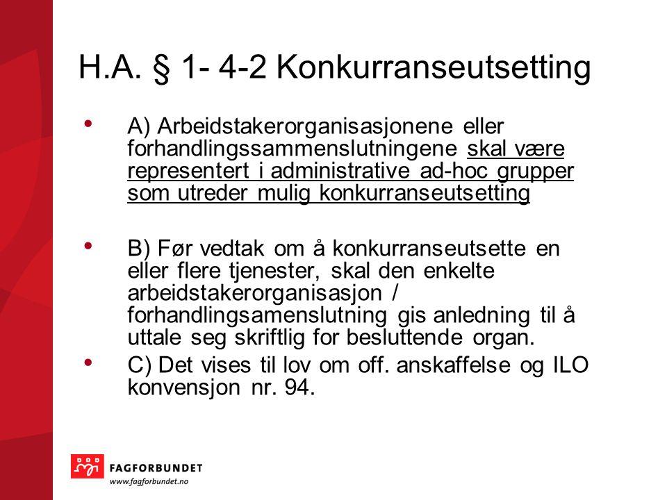 H.A. § 1- 4-2 Konkurranseutsetting • A) Arbeidstakerorganisasjonene eller forhandlingssammenslutningene skal være representert i administrative ad-hoc