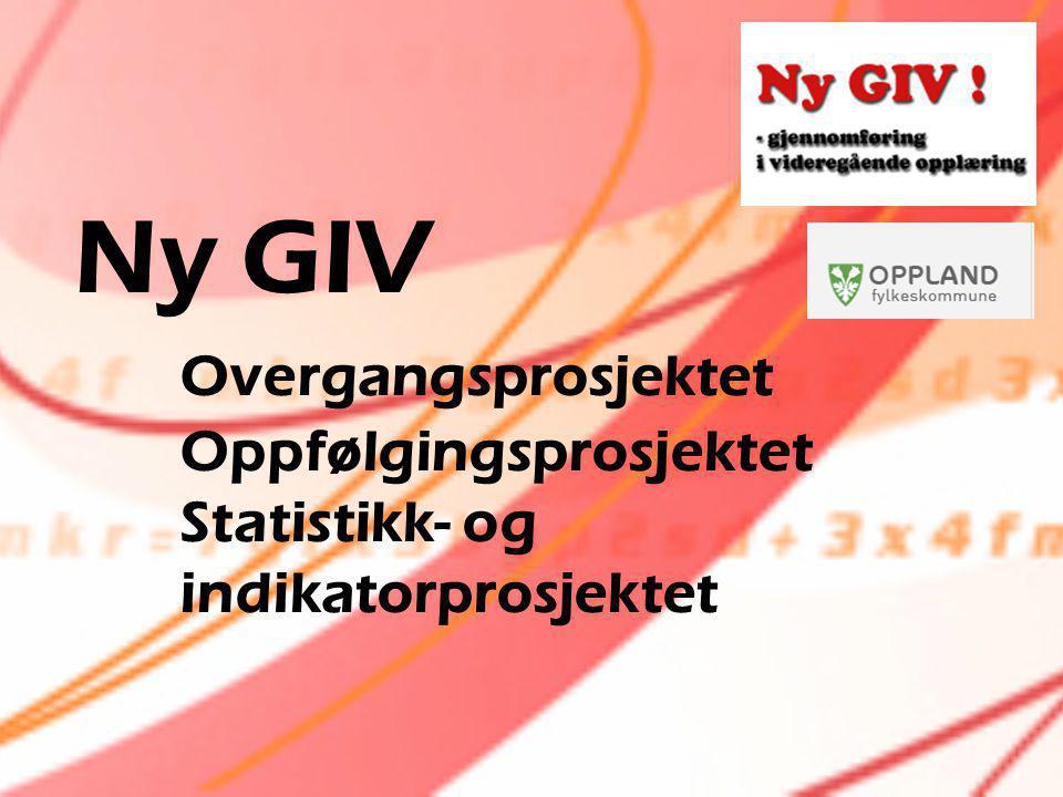 Ny GIV Overgangsprosjektet Oppfølgingsprosjektet Statistikk- og indikatorprosjektet