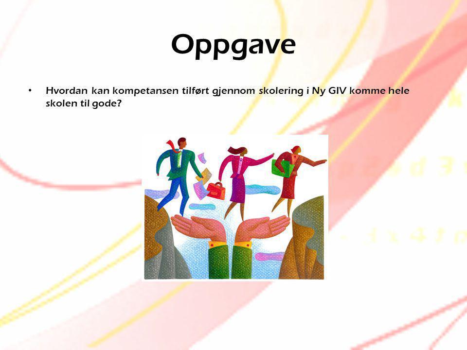 Oppgave • Hvordan kan kompetansen tilført gjennom skolering i Ny GIV komme hele skolen til gode?