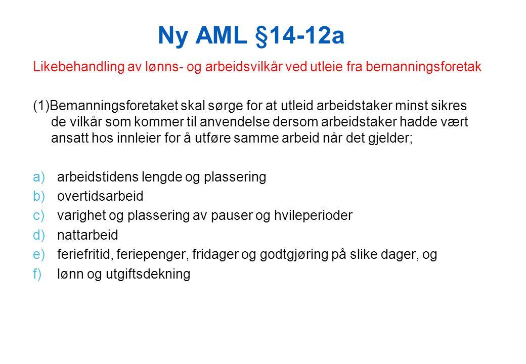 Ny AML §14-12a Likebehandling av lønns- og arbeidsvilkår ved utleie fra bemanningsforetak (1)Bemanningsforetaket skal sørge for at utleid arbeidstaker