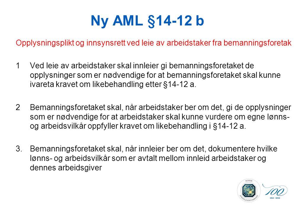 Ny AML §14-12 b Opplysningsplikt og innsynsrett ved leie av arbeidstaker fra bemanningsforetak 1Ved leie av arbeidstaker skal innleier gi bemanningsfo