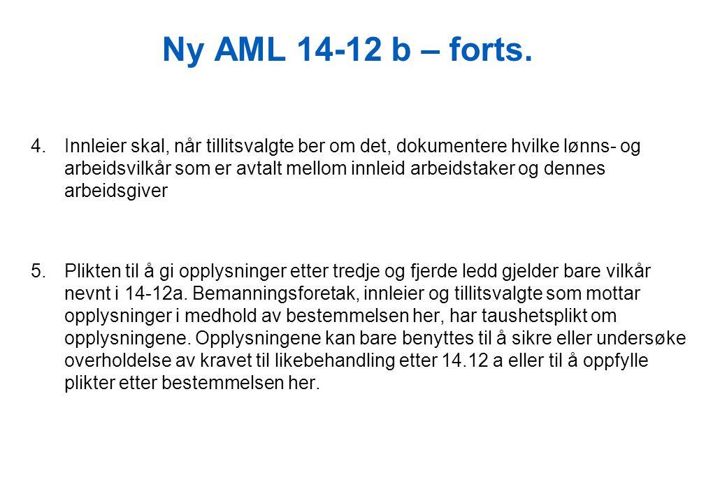 Ny AML 14-12 b – forts. 4.Innleier skal, når tillitsvalgte ber om det, dokumentere hvilke lønns- og arbeidsvilkår som er avtalt mellom innleid arbeids