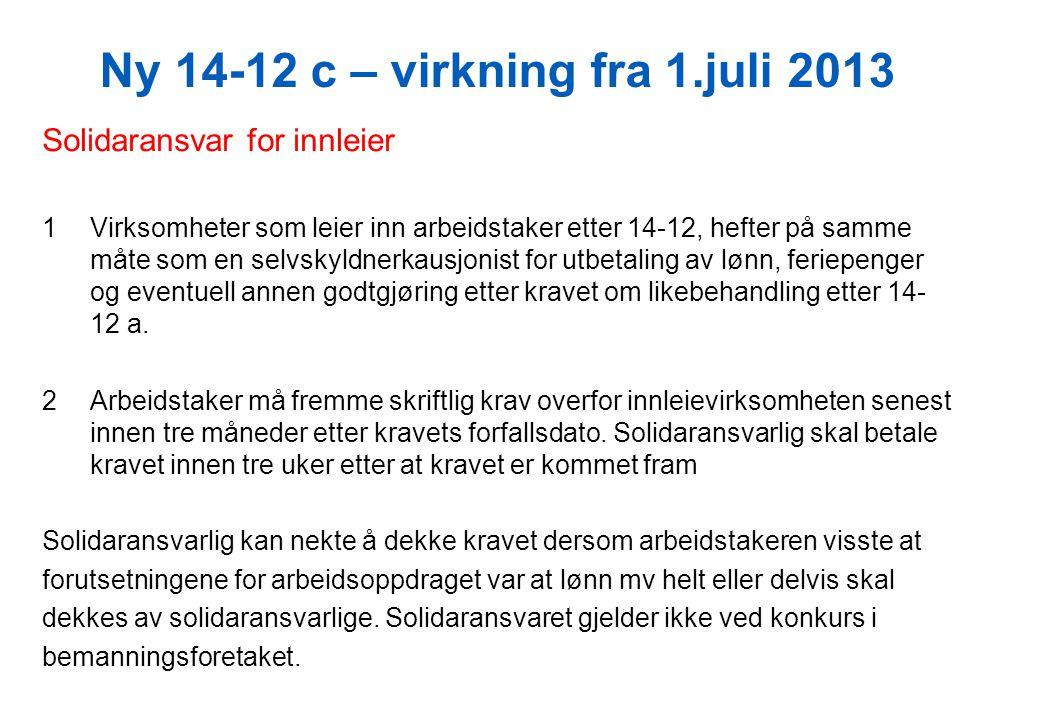 Ny 14-12 c – virkning fra 1.juli 2013 Solidaransvar for innleier 1Virksomheter som leier inn arbeidstaker etter 14-12, hefter på samme måte som en sel