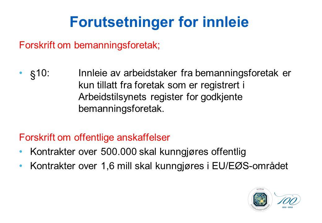 Forutsetninger for innleie Forskrift om bemanningsforetak; •§10:Innleie av arbeidstaker fra bemanningsforetak er kun tillatt fra foretak som er regist