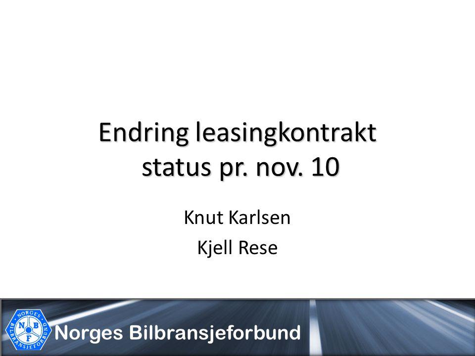 Endring leasingkontrakt status pr. nov. 10 Knut Karlsen Kjell Rese Norges Bilbransjeforbund