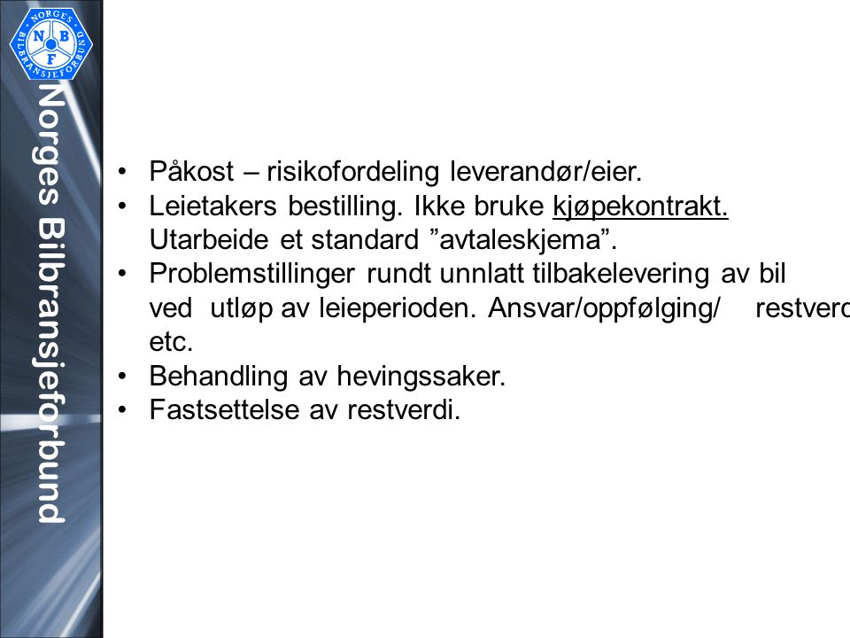 """Norges Bilbransjeforbund •Påkost – risikofordeling leverandør/eier. •Leietakers bestilling. Ikke bruke kjøpekontrakt. Utarbeide et standard """"avtaleskj"""