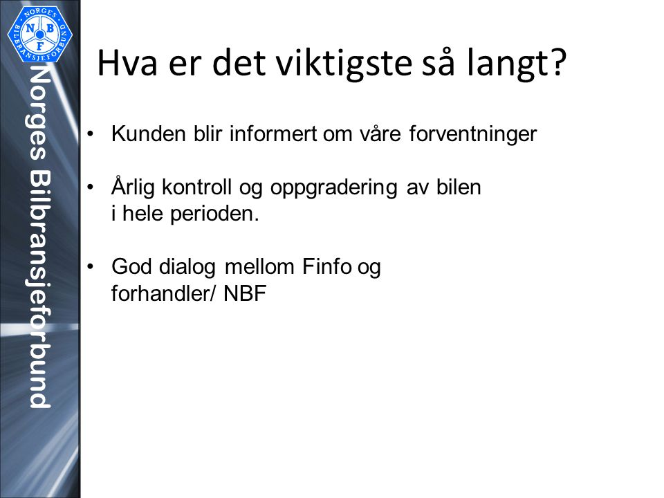 Norges Bilbransjeforbund Hva er det viktigste så langt? •Kunden blir informert om våre forventninger •Årlig kontroll og oppgradering av bilen i hele p