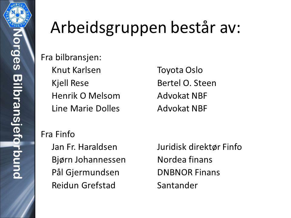 Arbeidsgruppen består av: Fra bilbransjen: Knut Karlsen Toyota Oslo Kjell ReseBertel O. Steen Henrik O MelsomAdvokat NBF Line Marie DollesAdvokat NBF