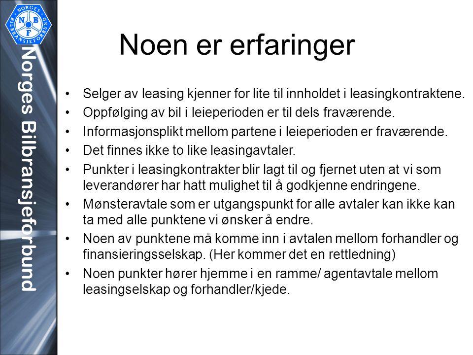 Norges Bilbransjeforbund Noen er erfaringer •Selger av leasing kjenner for lite til innholdet i leasingkontraktene. •Oppfølging av bil i leieperioden