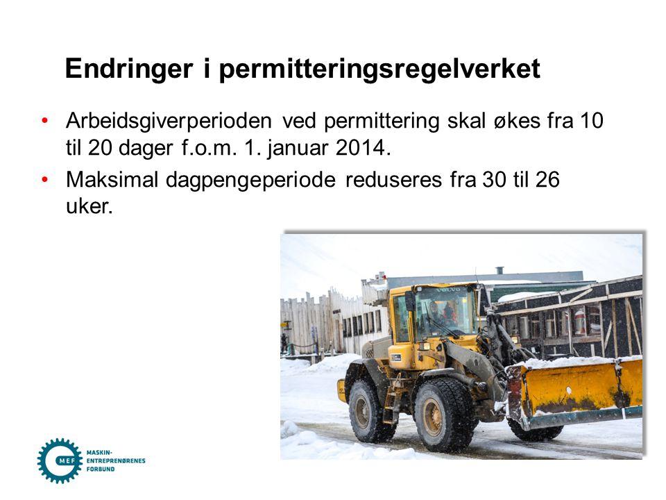 •Arbeidsgiverperioden ved permittering skal økes fra 10 til 20 dager f.o.m. 1. januar 2014. •Maksimal dagpengeperiode reduseres fra 30 til 26 uker. En
