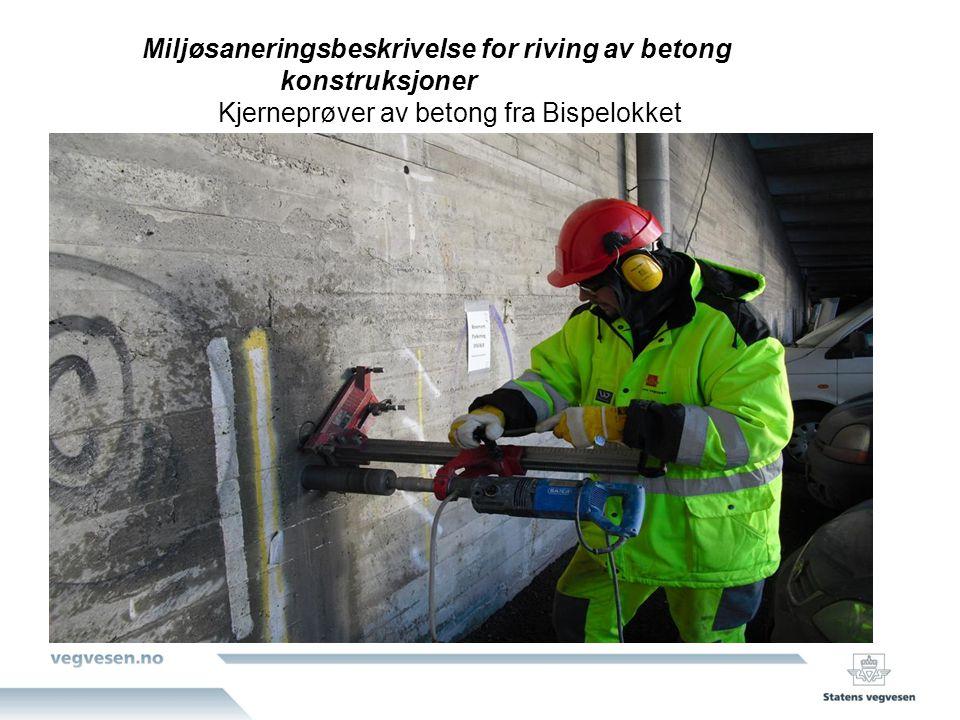 Miljøsaneringsbeskrivelse for riving av betong konstruksjoner Kjerneprøver av betong fra Bispelokket