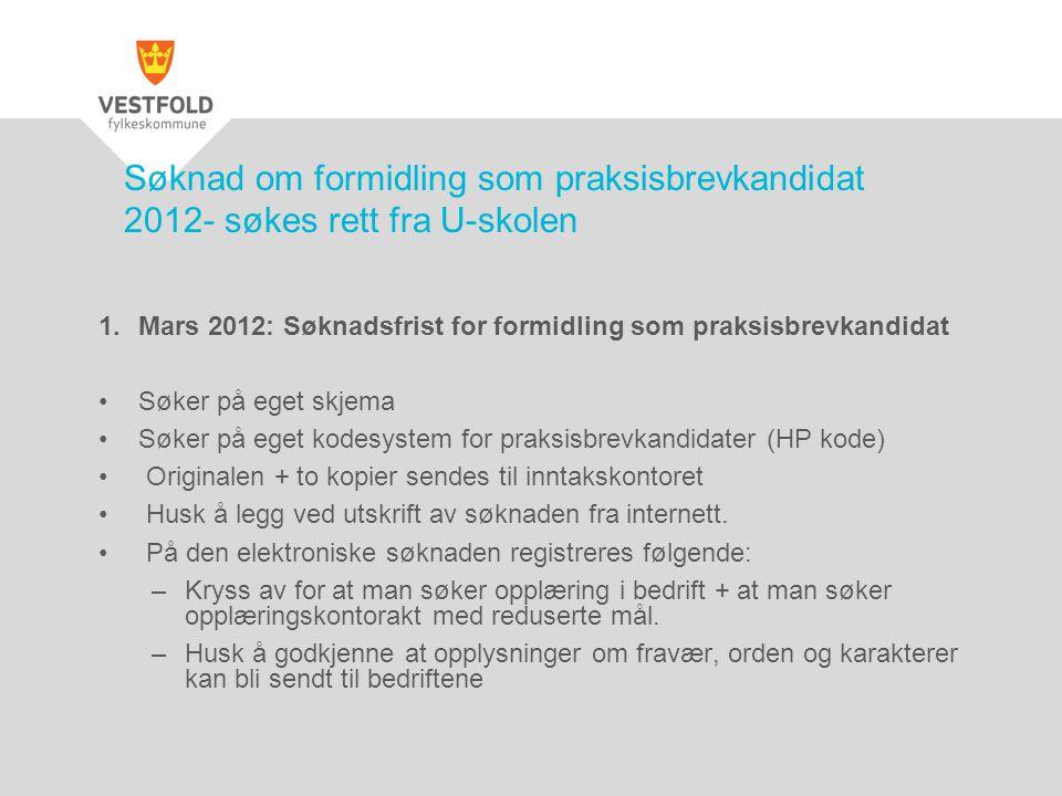 Søknad om formidling som praksisbrevkandidat 2012- søkes rett fra U-skolen 1.Mars 2012: Søknadsfrist for formidling som praksisbrevkandidat •Søker på
