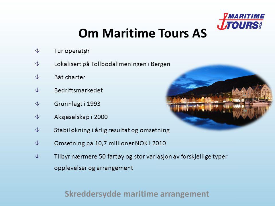 Om Maritime Tours AS Tur operatør Lokalisert på Tollbodallmeningen i Bergen Båt charter Bedriftsmarkedet Grunnlagt i 1993 Aksjeselskap i 2000 Stabil økning i årlig resultat og omsetning Omsetning på 10,7 millioner NOK i 2010 Tilbyr nærmere 50 fartøy og stor variasjon av forskjellige typer opplevelser og arrangement Skreddersydde maritime arrangement