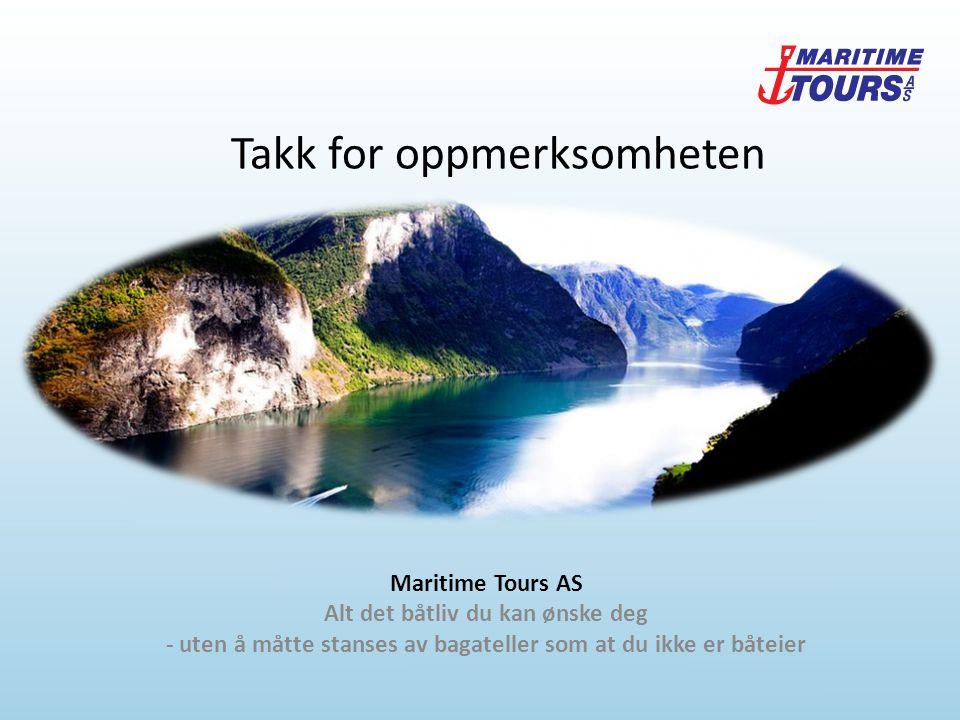 Maritime Tours AS Alt det båtliv du kan ønske deg - uten å måtte stanses av bagateller som at du ikke er båteier Takk for oppmerksomheten