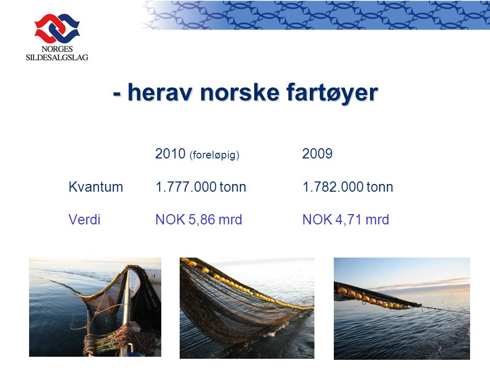 - herav norske fartøyer 2010 (foreløpig) 2009 Kvantum1.777.000 tonn1.782.000 tonn VerdiNOK 5,86 mrdNOK 4,71 mrd