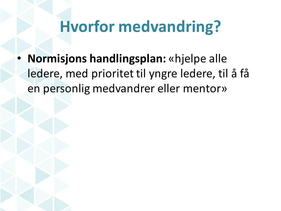 Hvorfor medvandring? • Normisjons handlingsplan: «hjelpe alle ledere, med prioritet til yngre ledere, til å få en personlig medvandrer eller mentor»