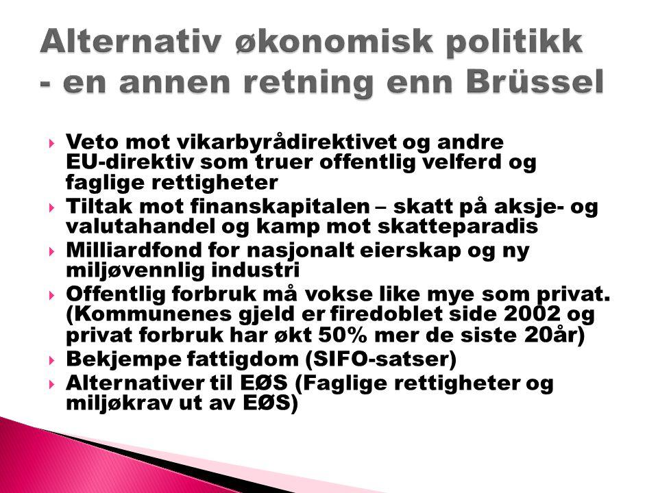  Veto mot vikarbyrådirektivet og andre EU-direktiv som truer offentlig velferd og faglige rettigheter  Tiltak mot finanskapitalen – skatt på aksje-