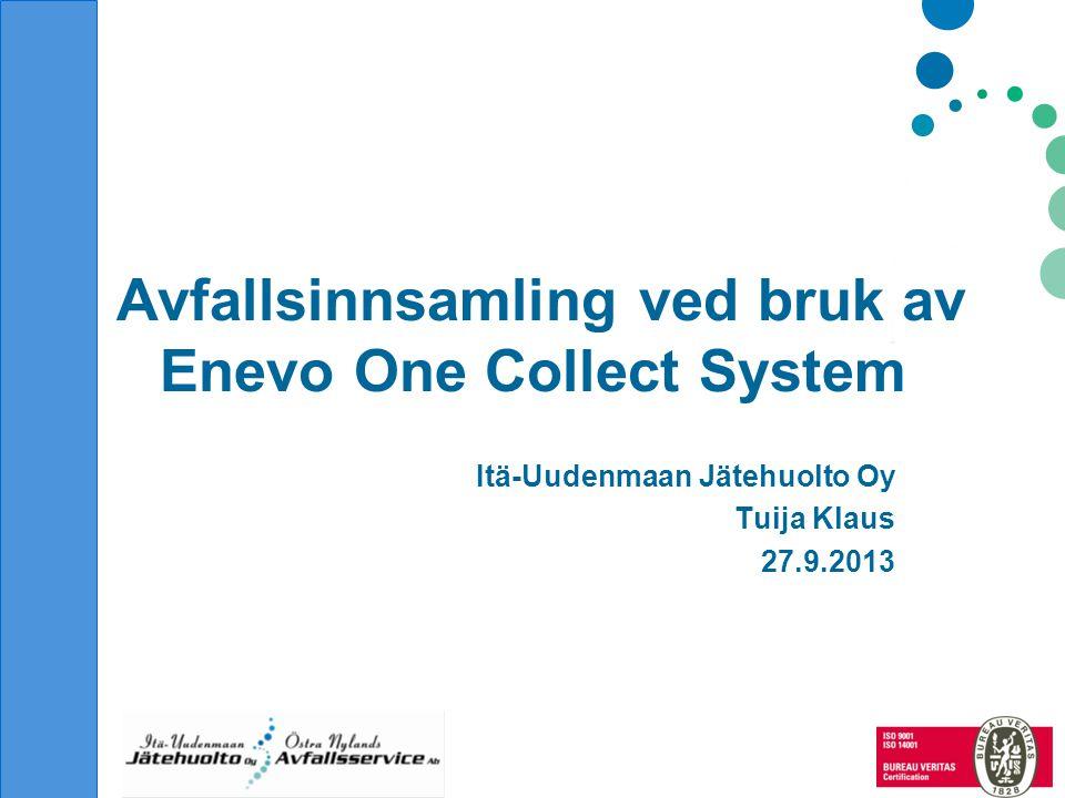 Avfallsinnsamling ved bruk av Enevo One Collect System Itä-Uudenmaan Jätehuolto Oy Tuija Klaus 27.9.2013