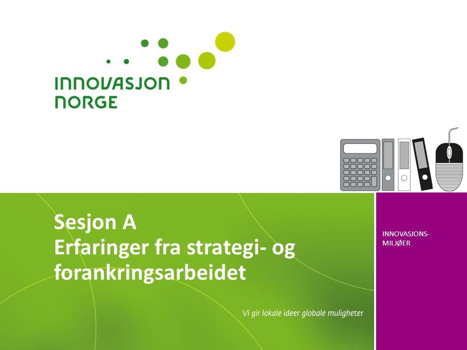 INNOVASJONS- MILJØER Sesjon A Erfaringer fra strategi- og forankringsarbeidet
