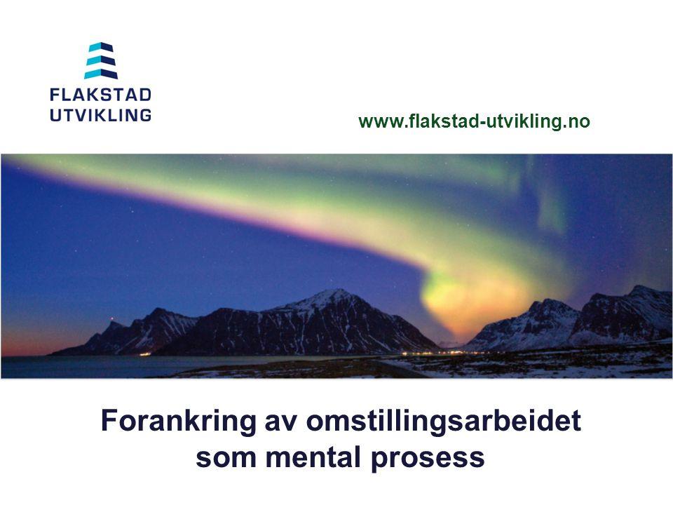 www.flakstad-utvikling.no Forankring av omstillingsarbeidet som mental prosess