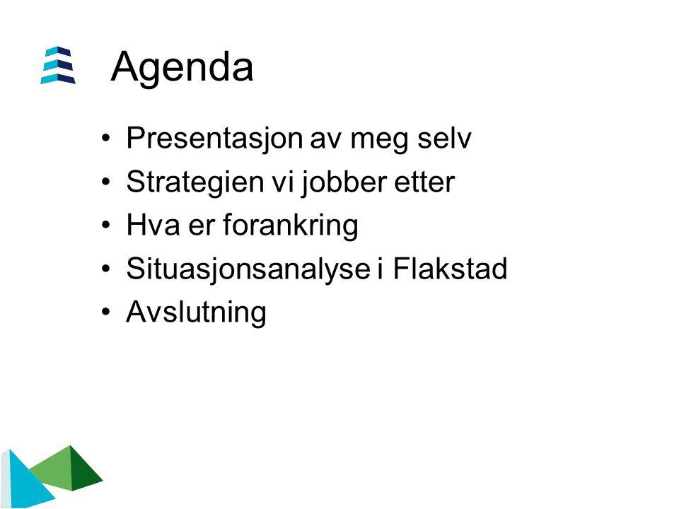 Agenda •Presentasjon av meg selv •Strategien vi jobber etter •Hva er forankring •Situasjonsanalyse i Flakstad •Avslutning