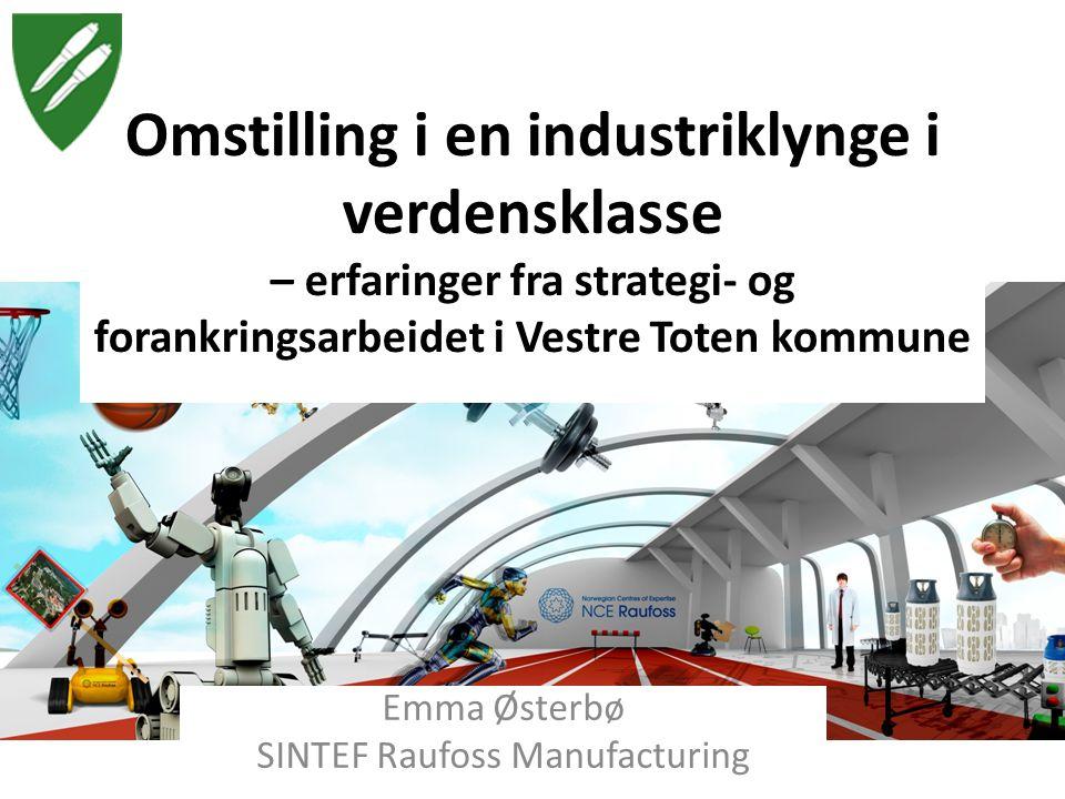 Omstilling i en industriklynge i verdensklasse – erfaringer fra strategi- og forankringsarbeidet i Vestre Toten kommune Emma Østerbø SINTEF Raufoss Ma