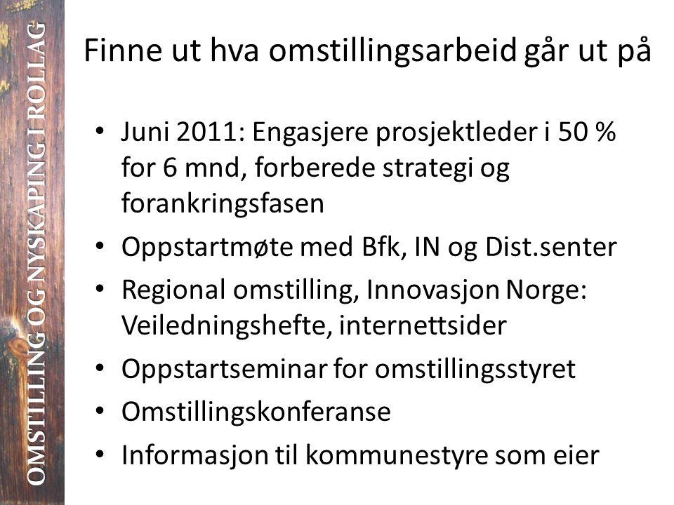 Finne ut hva omstillingsarbeid går ut på • Juni 2011: Engasjere prosjektleder i 50 % for 6 mnd, forberede strategi og forankringsfasen • Oppstartmøte