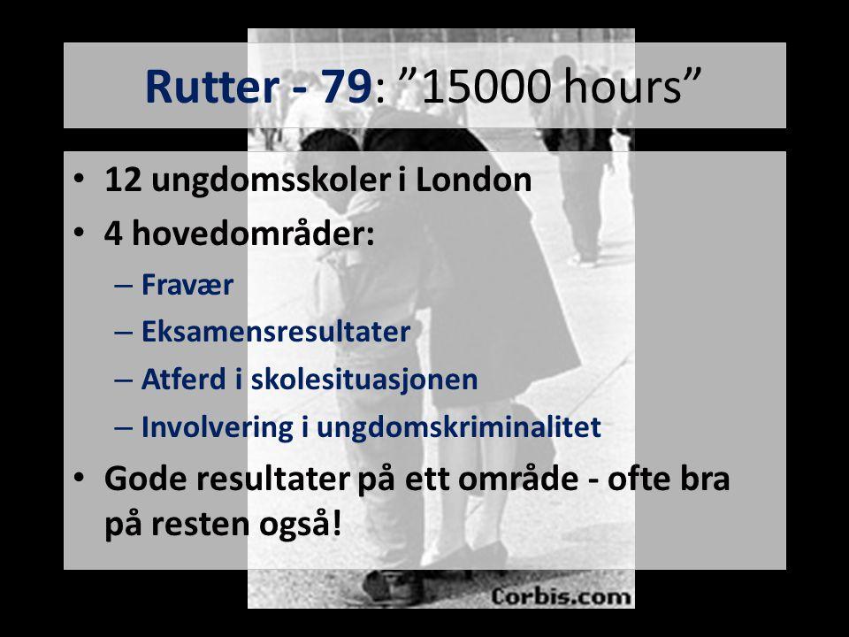 """Rutter - 79: """"15000 hours"""" • 12 ungdomsskoler i London • 4 hovedområder: – Fravær – Eksamensresultater – Atferd i skolesituasjonen – Involvering i ung"""