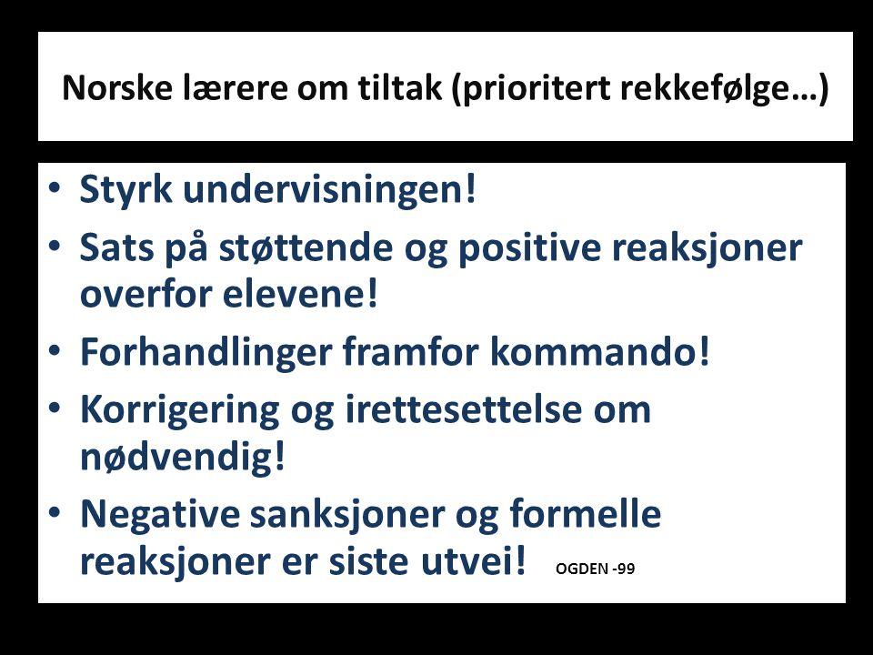 Norske lærere om tiltak (prioritert rekkefølge…) • Styrk undervisningen! • Sats på støttende og positive reaksjoner overfor elevene! • Forhandlinger f