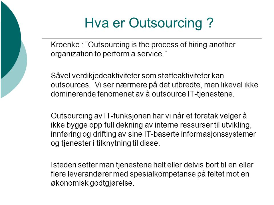 "Hva er Outsourcing ? Kroenke : ""Outsourcing is the process of hiring another organization to perform a service."" Såvel verdikjedeaktiviteter som støtt"